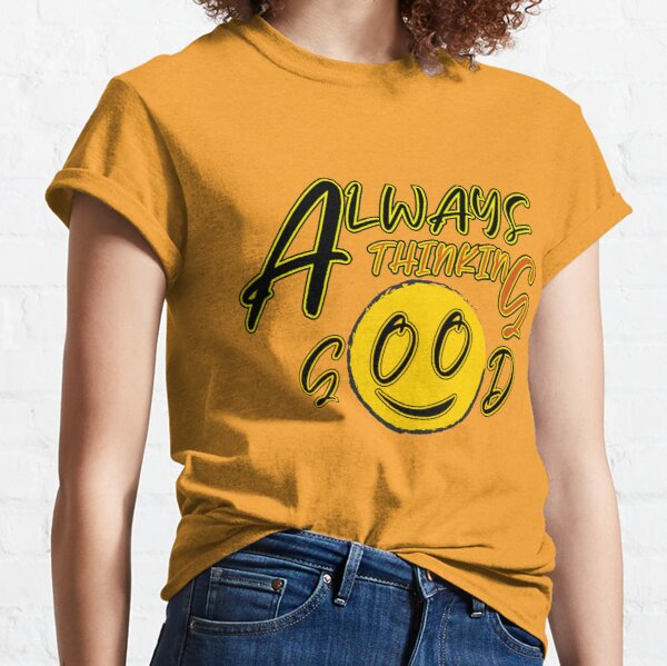 always thinking good  Classic T-Shirt