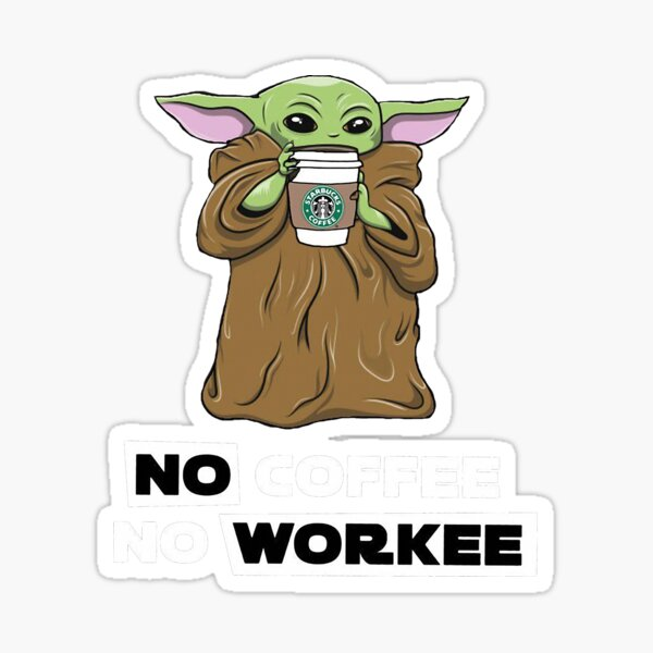 Baby Yoda No Coffee No Workee Women T Shirt Sticker By Luis Hays 4309 Redbubble People who helped me make the characters: redbubble