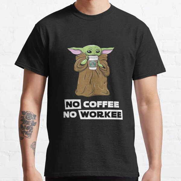 Baby Yoda No Coffee No Workee Women T-Shirt Classic T-Shirt