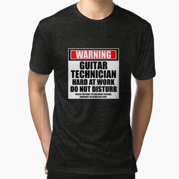 Warning Guitar Technician Hard At Work Do Not Disturb Tri-blend T-Shirt