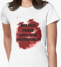 With great power comes great irresponsibility Womens Fitted T-Shirt