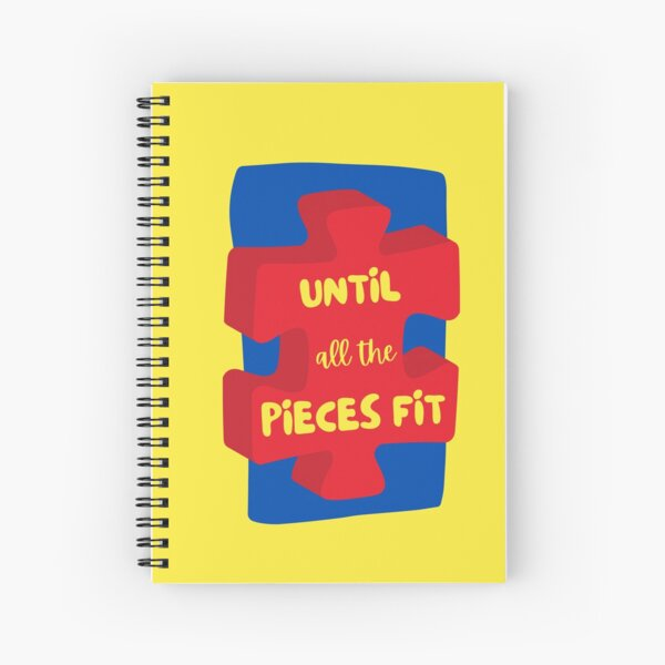 Until all the Pieces Fit Spiral Notebook