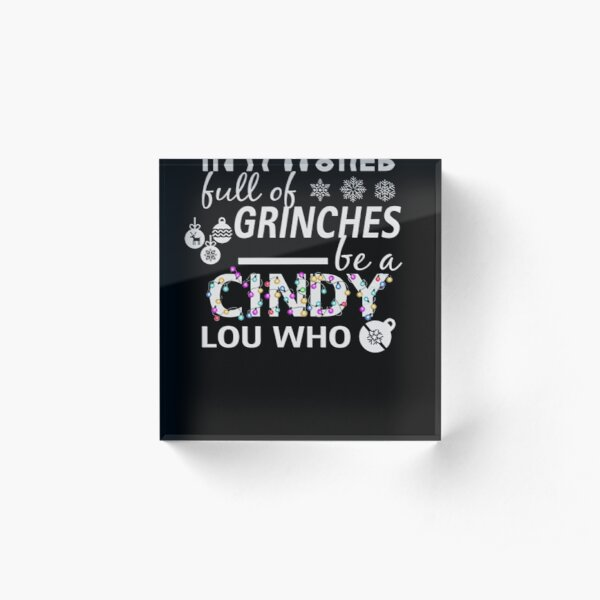 In A World Full Of Grinches Be A Cindy Lou Who Acrylic Block