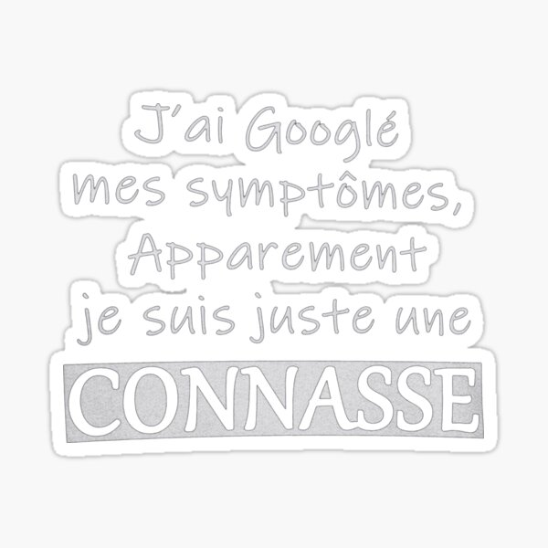Jai Google Mes Symptomes Apparement Je Suis Juste Une Connasse Sticker
