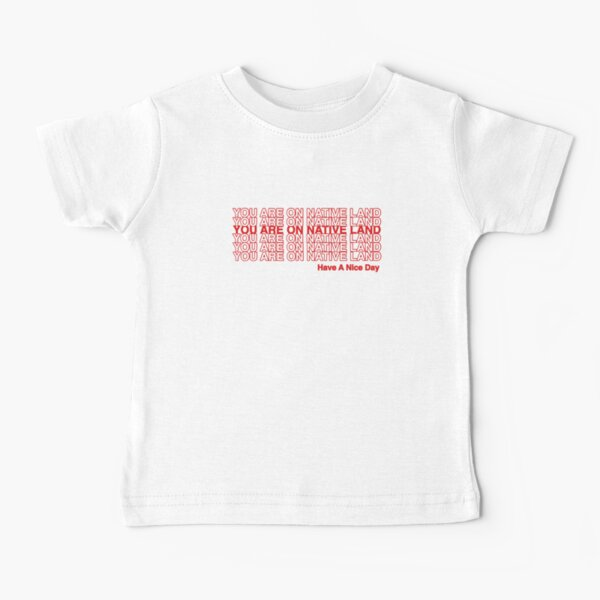 YOU ARE ON NATIVE LAND. Baby T-Shirt