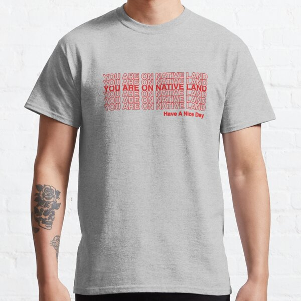 YOU ARE ON NATIVE LAND. Classic T-Shirt