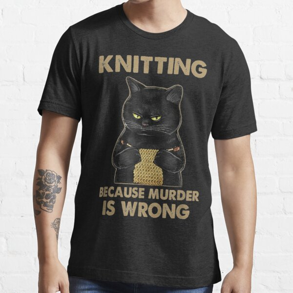 Funny Cat Knits Knitting Because Murder Is Wrong Essential T-Shirt