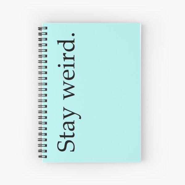 stay weird. Spiral Notebook