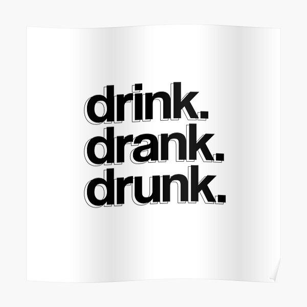 drink. drank. drunk. Poster