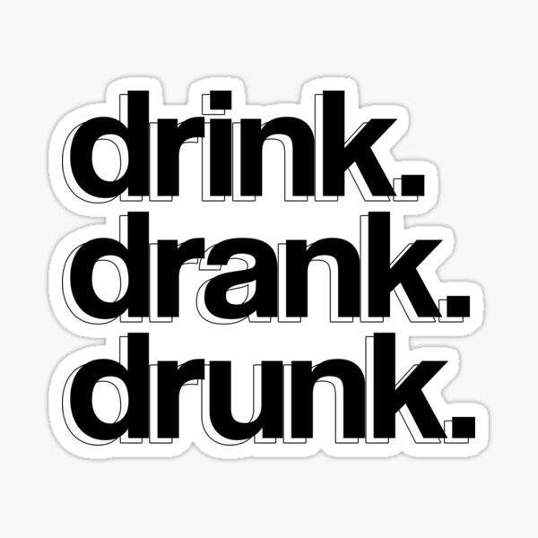 drink. drank. drunk. Sticker