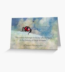 """The future belongs to those who believe in the beauty of their dreams"" (Eleanor Roosevelt) ~ Inspirational Quotation ~  Greeting Card"