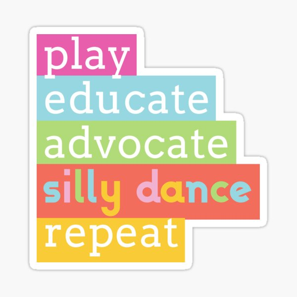 Play, educate, advocate, silly dance, repeat Sticker