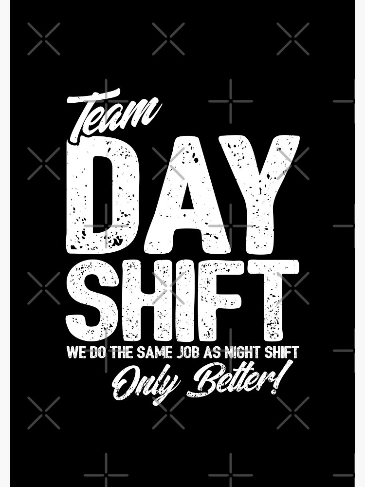 Team Day Shift - Sarcastic Worker Gift - Funny Day Shift by teemixer