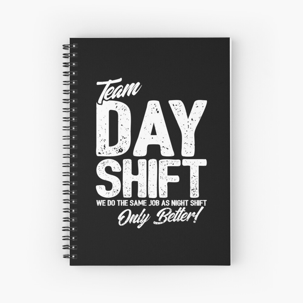 Team Day Shift - Sarcastic Worker Gift - Funny Day Shift Spiral Notebook