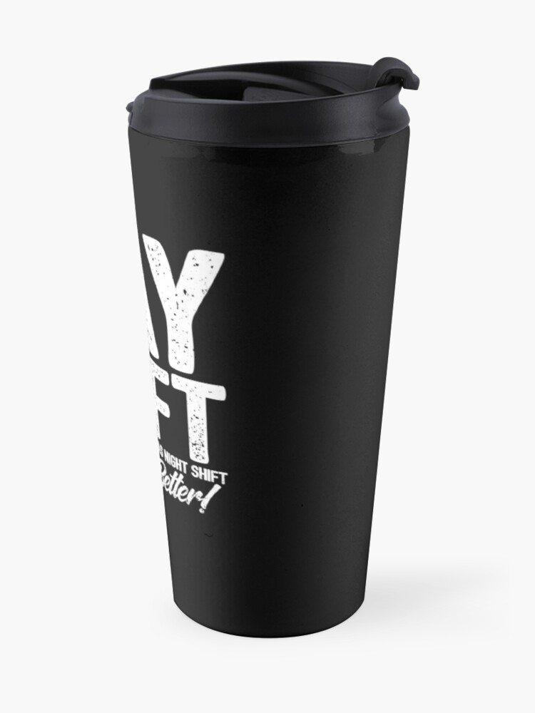Alternate view of Team Day Shift - Sarcastic Worker Gift - Funny Day Shift Travel Mug