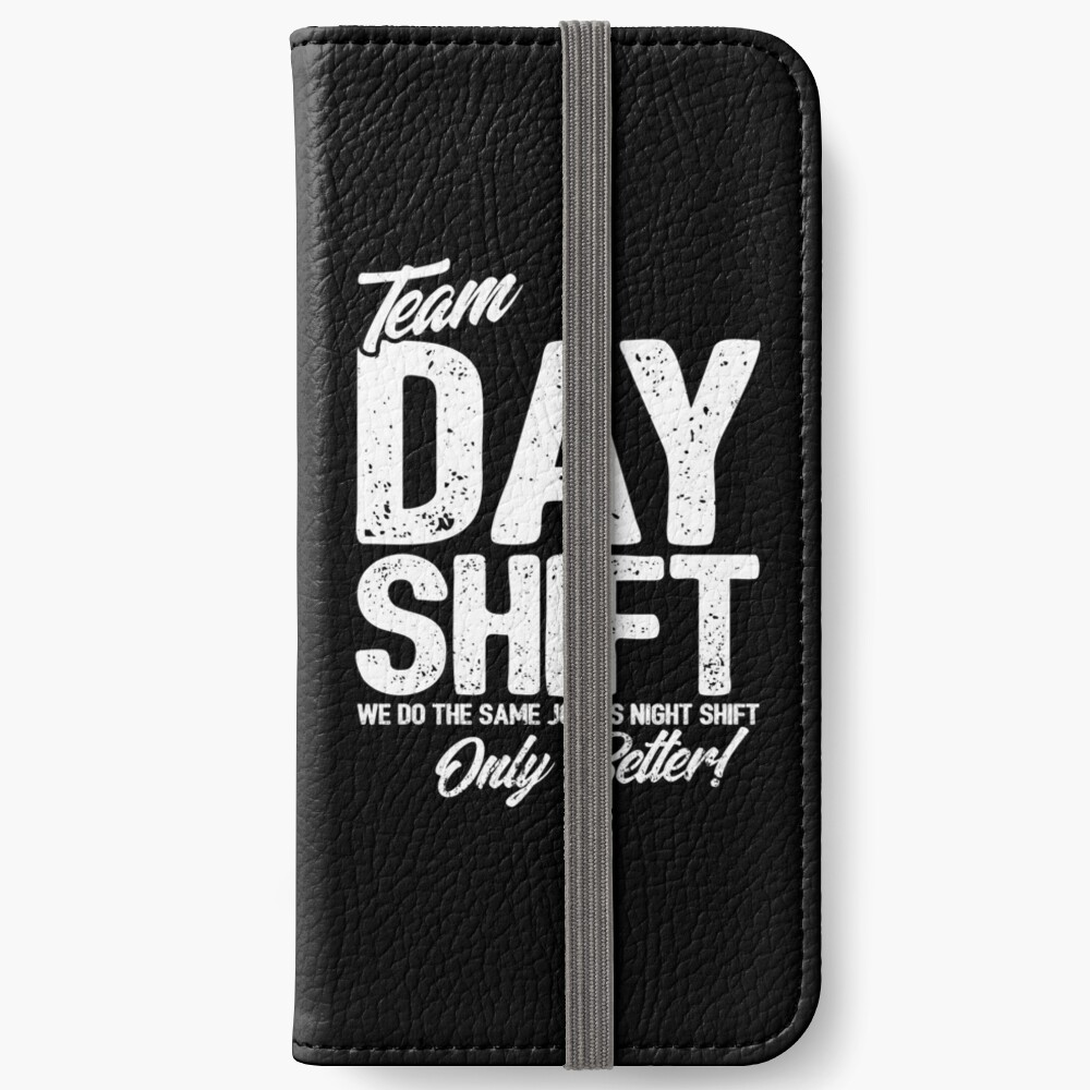 Team Day Shift - Sarcastic Worker Gift - Funny Day Shift iPhone Wallet