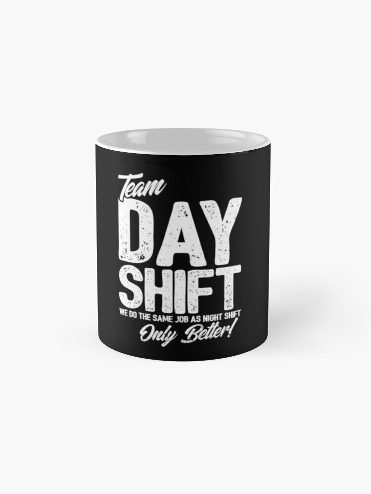 Alternate view of Team Day Shift - Sarcastic Worker Gift - Funny Day Shift Mug