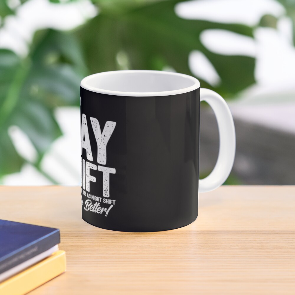 Team Day Shift - Sarcastic Worker Gift - Funny Day Shift Mug