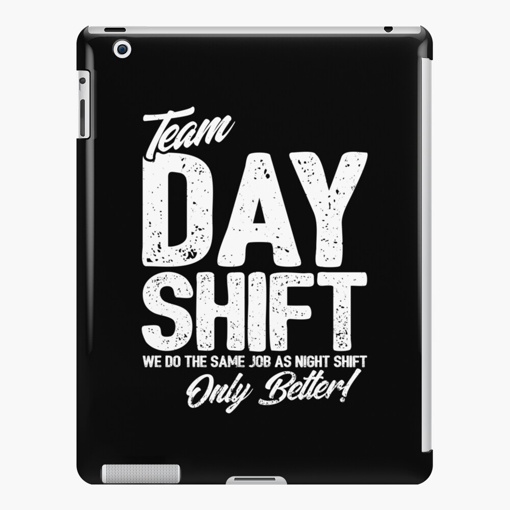 Team Day Shift - Sarcastic Worker Gift - Funny Day Shift iPad Case & Skin