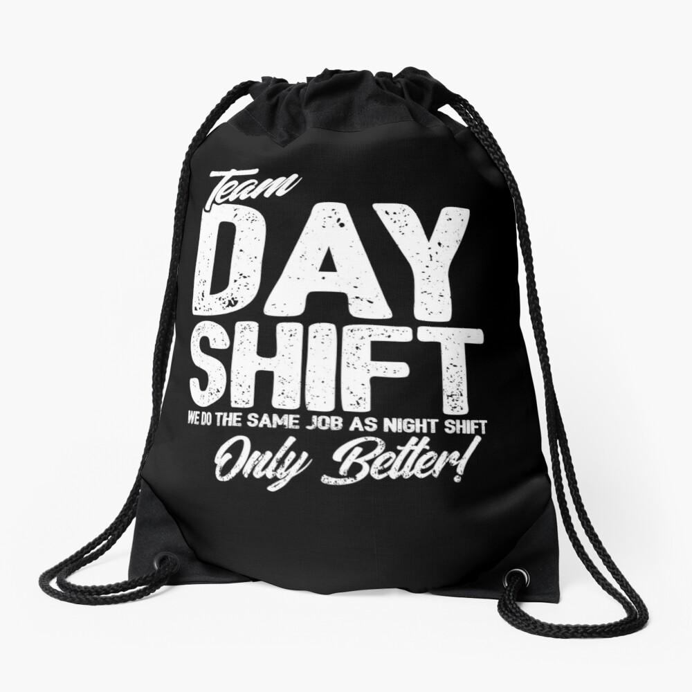 Team Day Shift - Sarcastic Worker Gift - Funny Day Shift Drawstring Bag