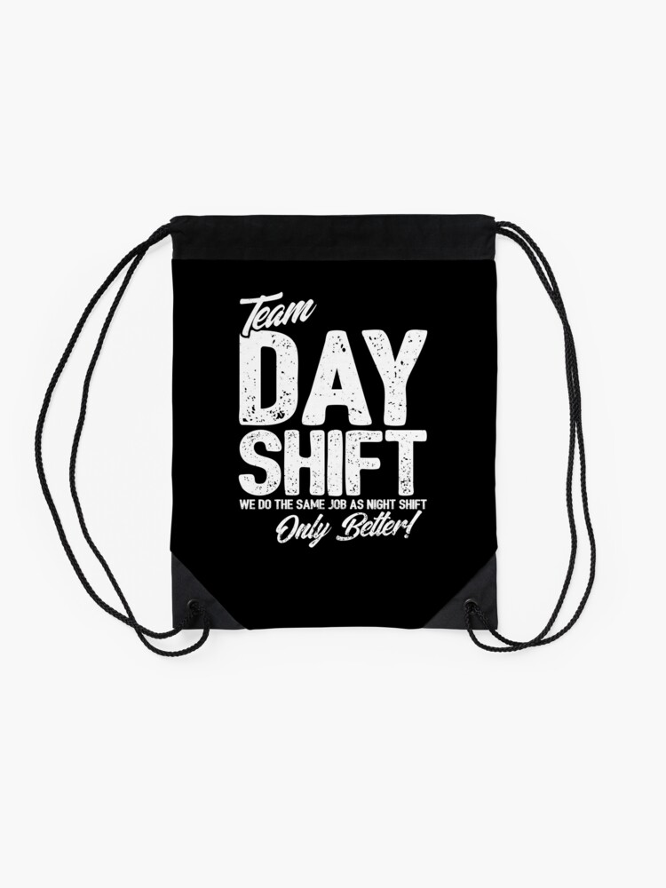 Alternate view of Team Day Shift - Sarcastic Worker Gift - Funny Day Shift Drawstring Bag