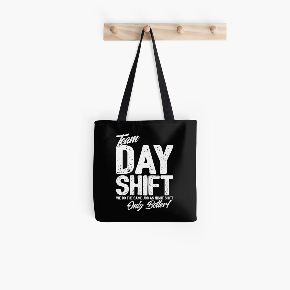 Team Day Shift - Sarcastic Worker Gift - Funny Day Shift Tote Bag