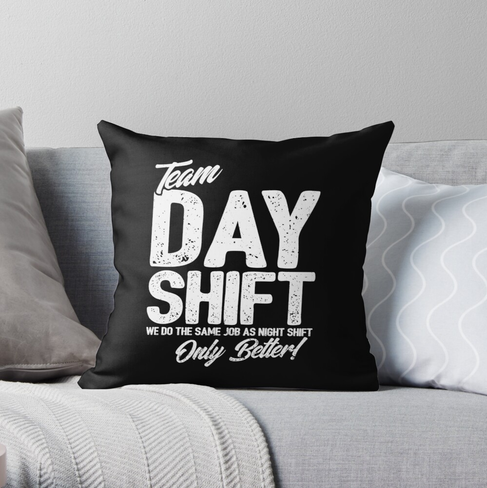 Team Day Shift - Sarcastic Worker Gift - Funny Day Shift Throw Pillow
