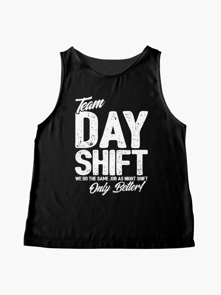 Alternate view of Team Day Shift - Sarcastic Worker Gift - Funny Day Shift Sleeveless Top