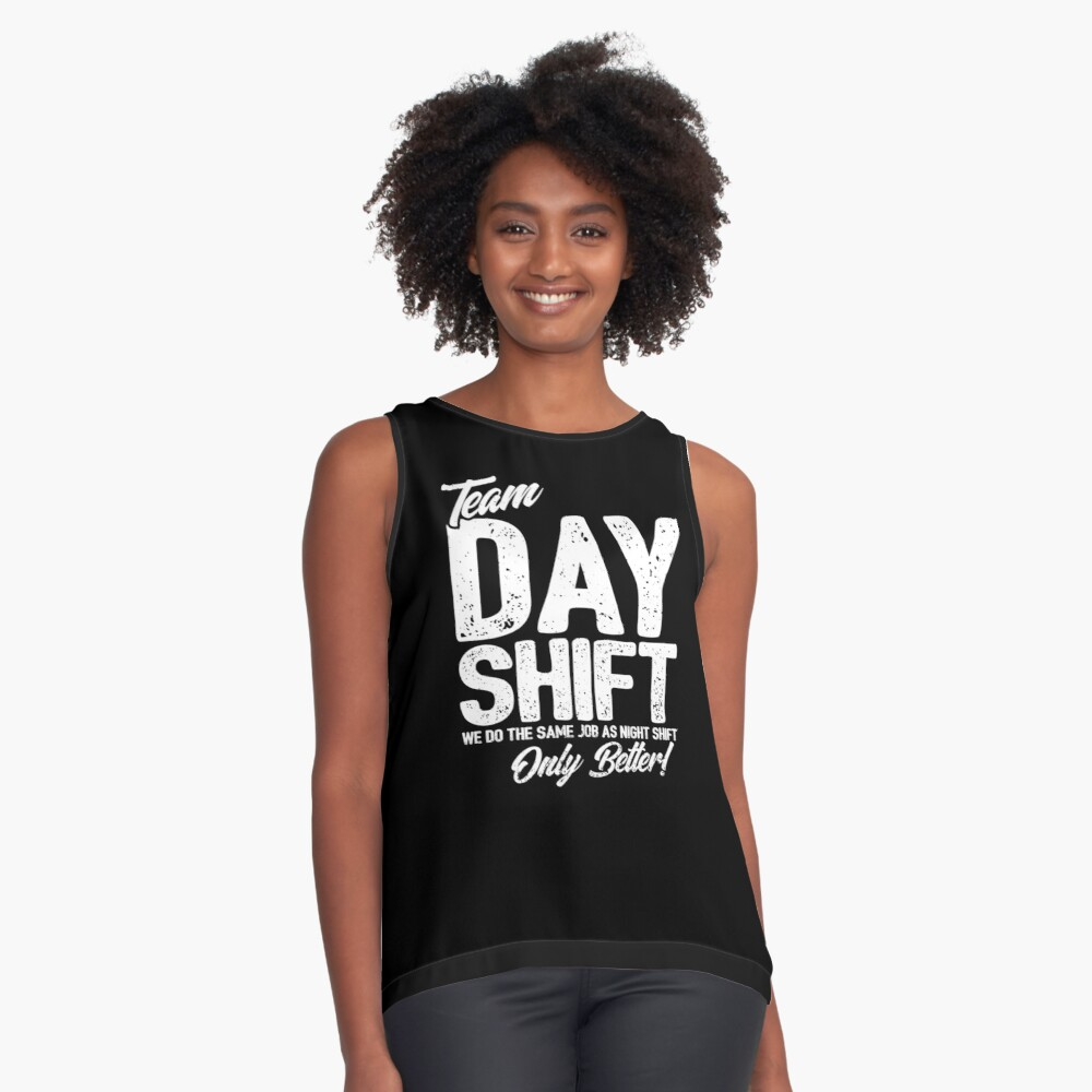 Team Day Shift - Sarcastic Worker Gift - Funny Day Shift Sleeveless Top