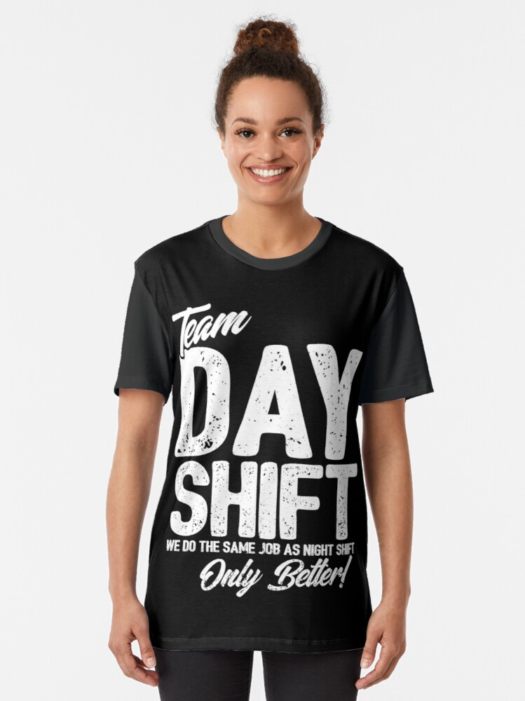 Alternate view of Team Day Shift - Sarcastic Worker Gift - Funny Day Shift Graphic T-Shirt