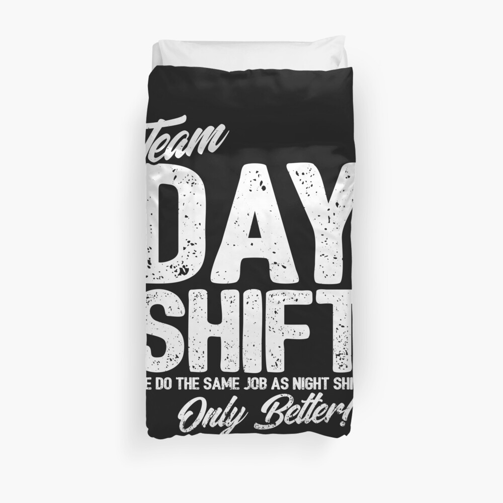 Team Day Shift - Sarcastic Worker Gift - Funny Day Shift Duvet Cover