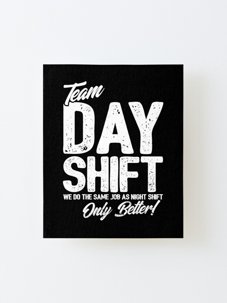 Alternate view of Team Day Shift - Sarcastic Worker Gift - Funny Day Shift Mounted Print