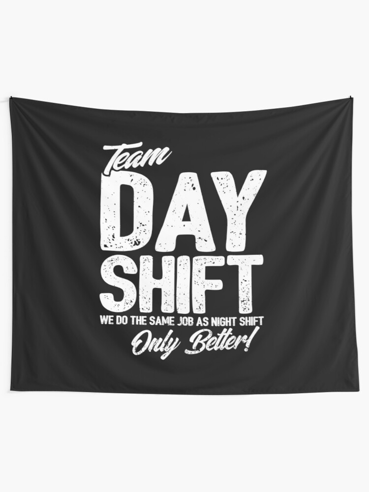 Alternate view of Team Day Shift - Sarcastic Worker Gift - Funny Day Shift Tapestry