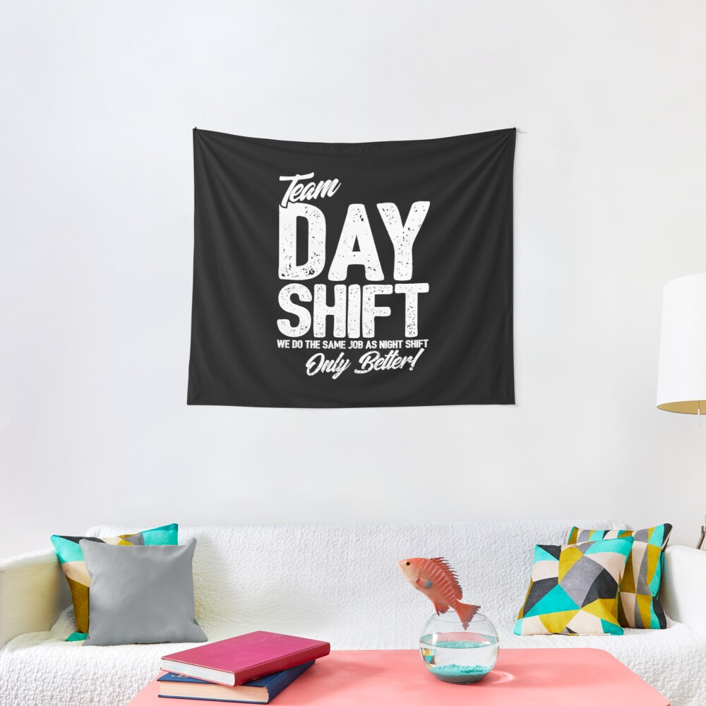 Team Day Shift - Sarcastic Worker Gift - Funny Day Shift Tapestry