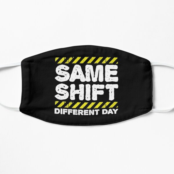 Sarcastic Factory Worker Gift - Same Shift Different Day Mask