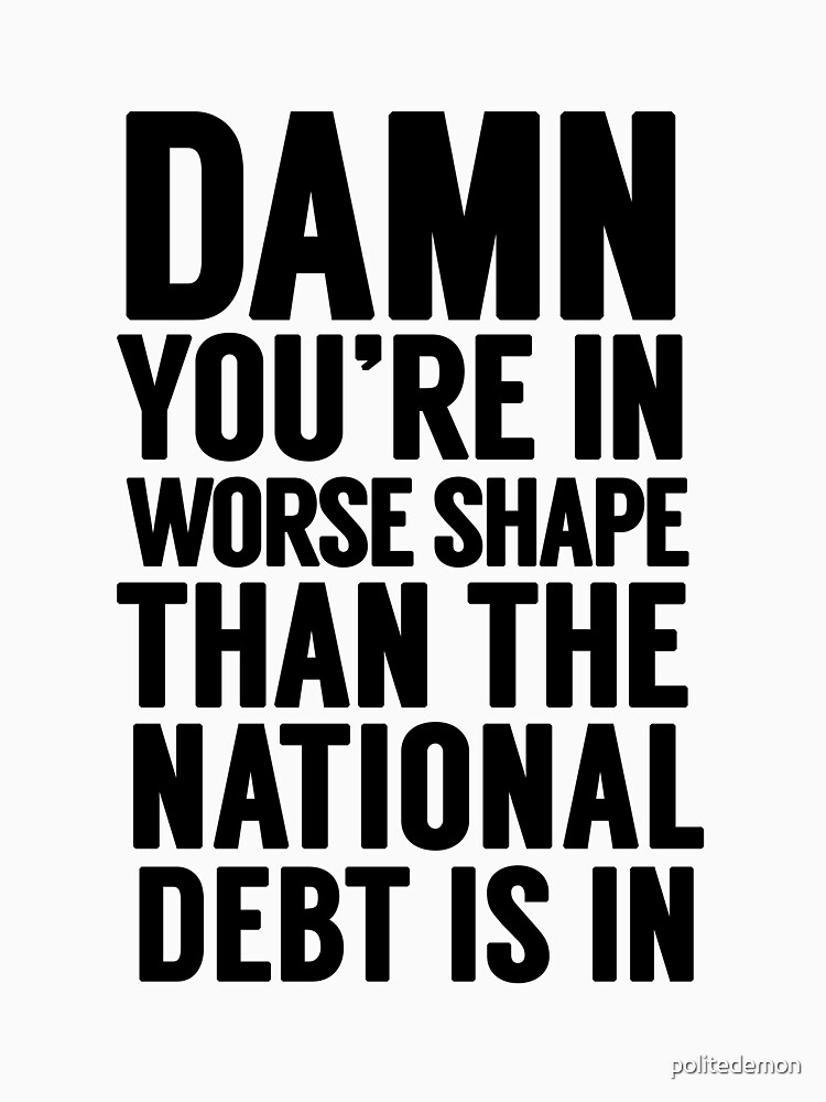 "Cabinet Battle 1- ""Damn, you're in worse shape than the national debt is in."" 
