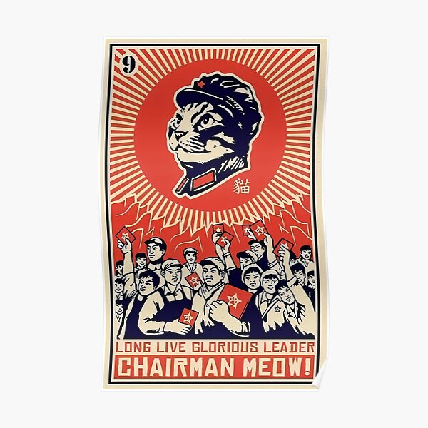 CHAIRMAN MEOW - LONG LIVE GLORIOUS LEADER! - PARODY COMMUNIST PROPAGAND POSTER CHAIRMAN MAO POSTER Poster