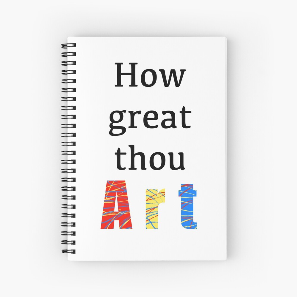 How great thou art! Spiral Notebook