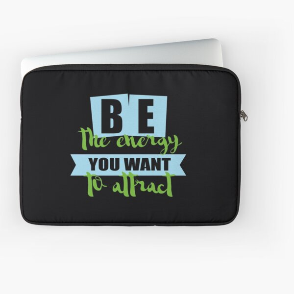 be the energy you want to attract Laptop Sleeve