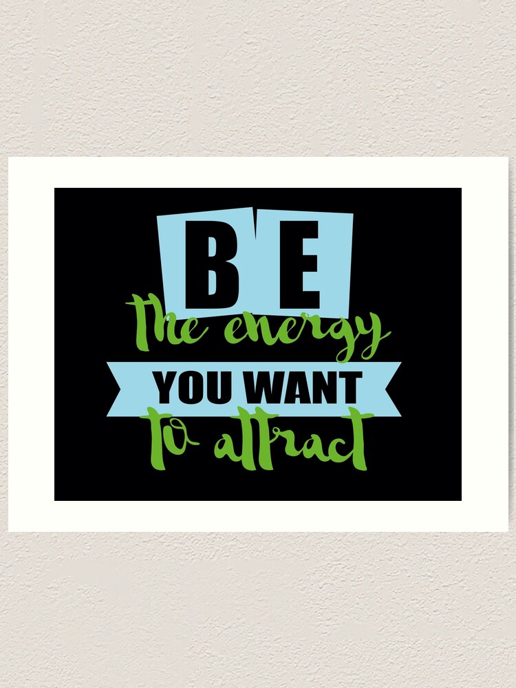 Alternate view of be the energy you want to attract Art Print