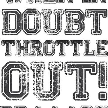 When In Doubt, Throttle Out! Braaap! by lolotees
