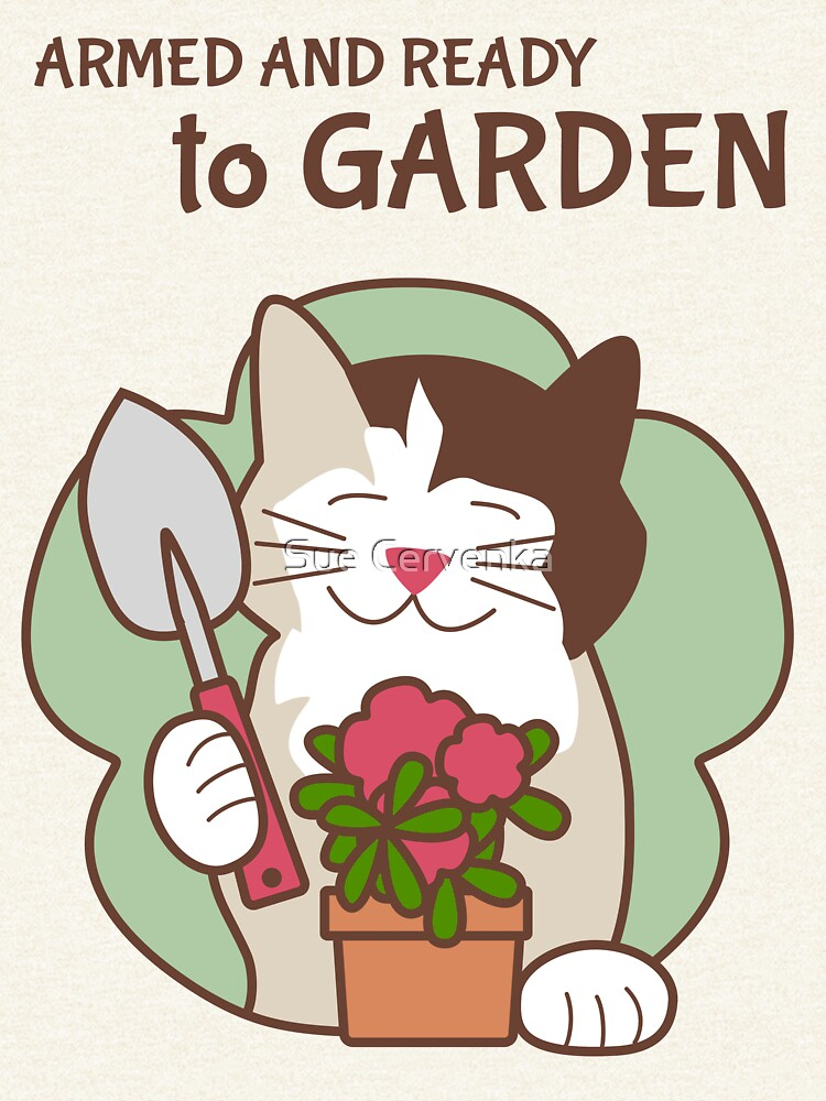 Armed and Ready to Garden, Cat by SueCervenka