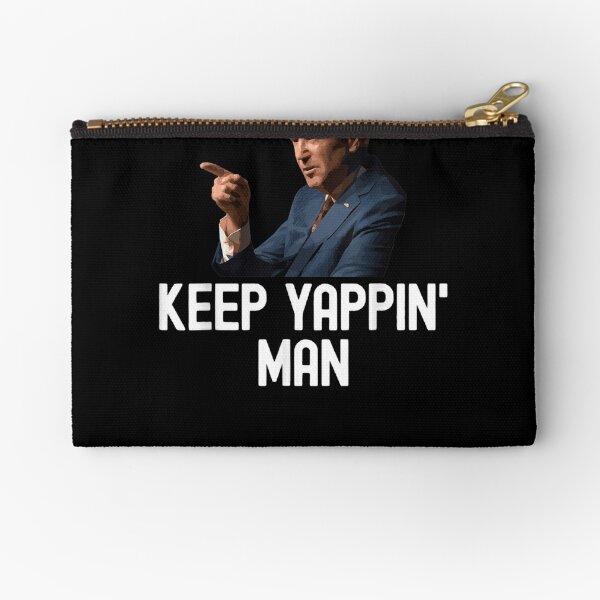 Keep Yappin Man Joe Biden Debate Yappin' Yapping President Zipper Pouch