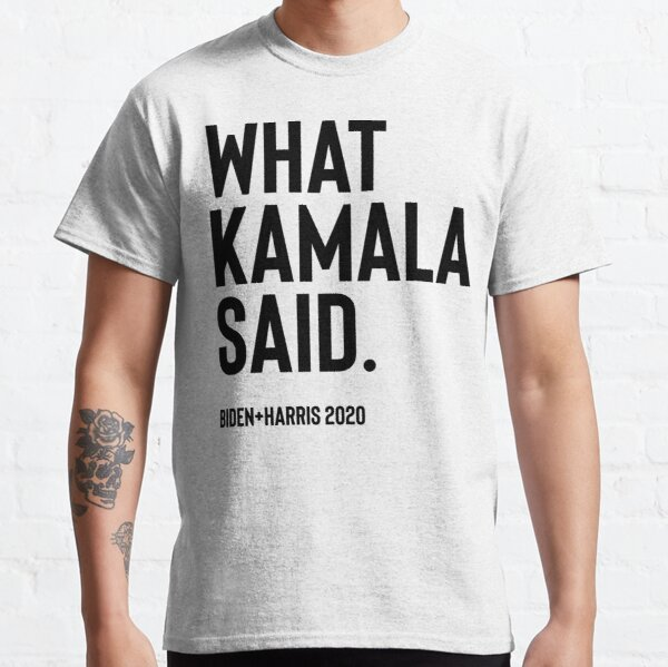 What Kamala Said Classic T-Shirt
