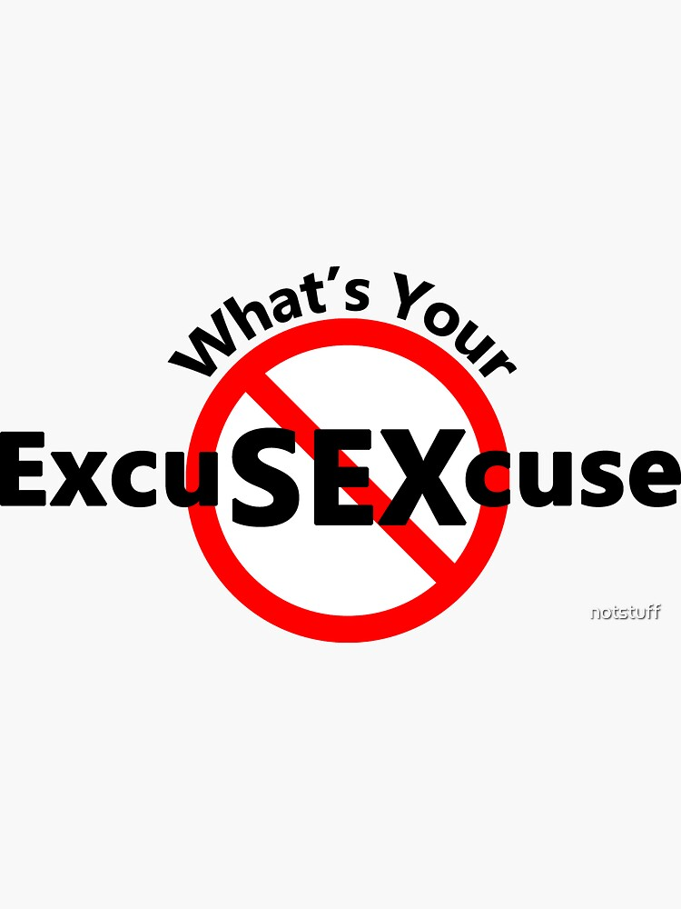 Excuses for Sex - What's your excuse? by notstuff
