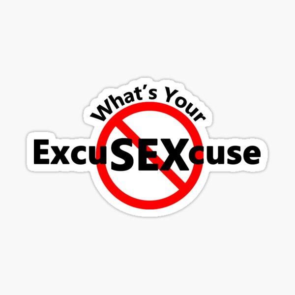 Excuses for Sex - What's your excuse? Sticker