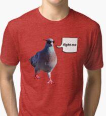 The 'Fight Me' Pigeon Tri-blend T-Shirt