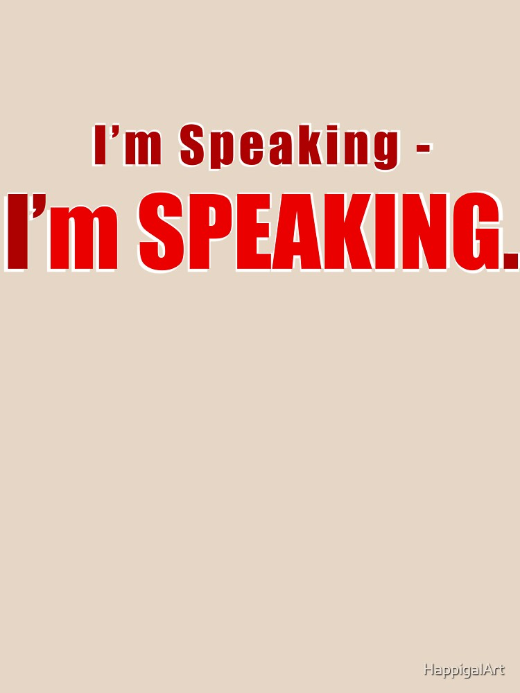 I'm Speaking - I'm SPEAKING. (In Red) by HappigalArt