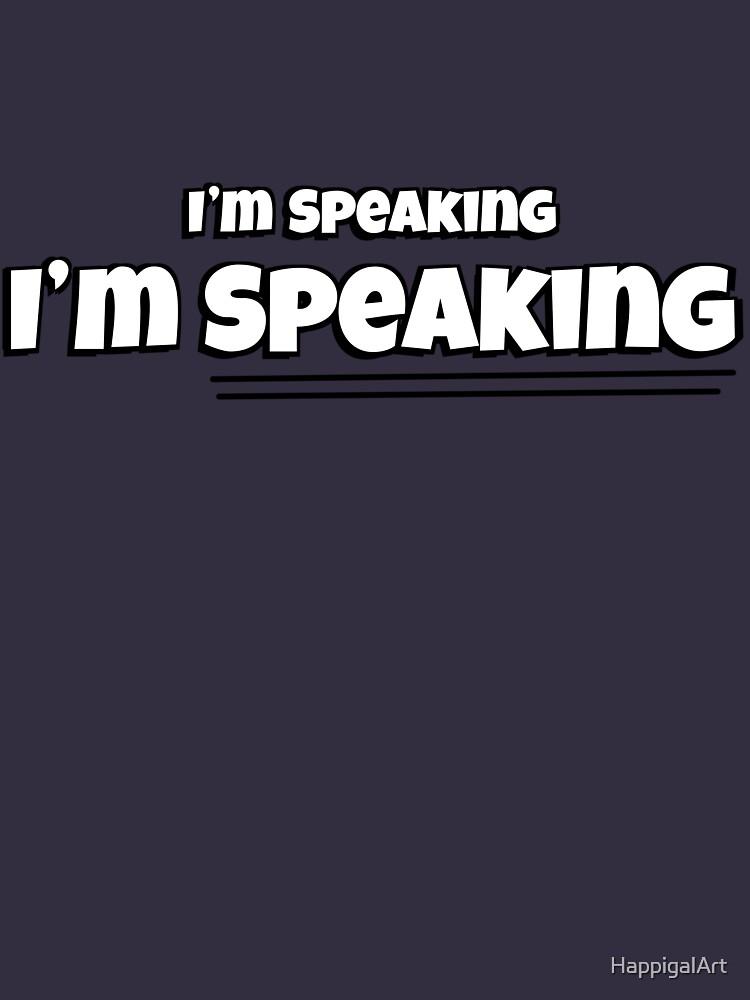 I'm Speaking - I'm SPEAKING. (In White) by HappigalArt