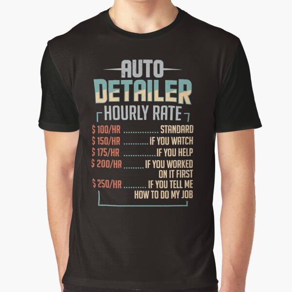 Auto Detailer Car Detailing Job Hourly Rate Gift Graphic T-Shirt